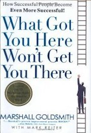 yellow cover for What Got You Here Won't Get You There: How Successful People Become Even More Successful by Marshall Goldsmith